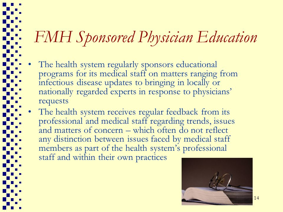 14 FMH Sponsored Physician Education The health system regularly sponsors educational programs for its medical staff on matters ranging from infectiou