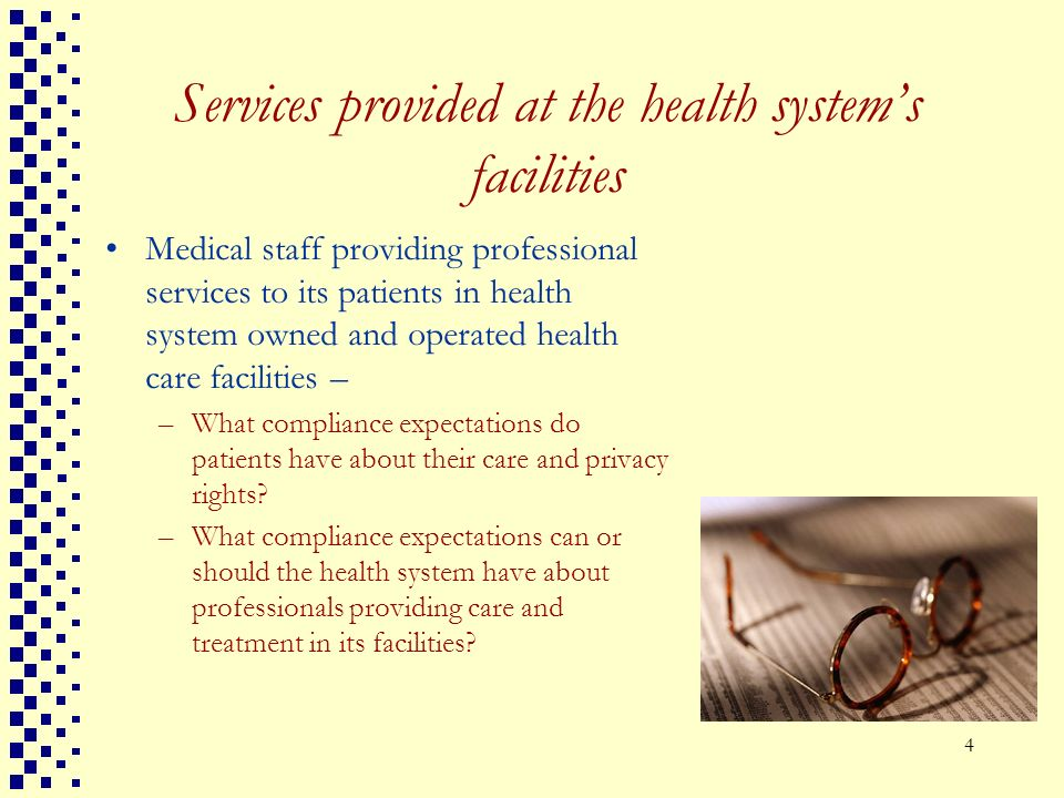 4 Services provided at the health systems facilities Medical staff providing professional services to its patients in health system owned and operated