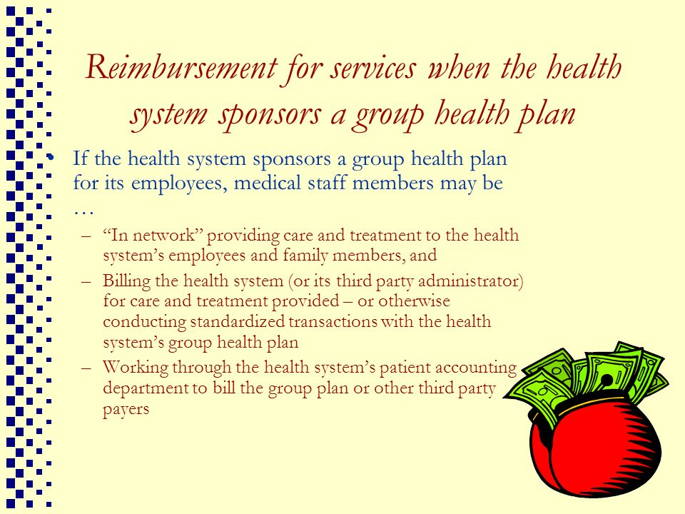 6 Reimbursement for services when the health system sponsors a group health plan If the health system sponsors a group health plan for its employees,