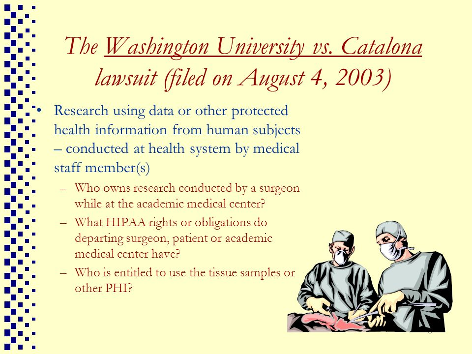 8 The Washington University vs. Catalona lawsuit (filed on August 4, 2003) Research using data or other protected health information from human subjec