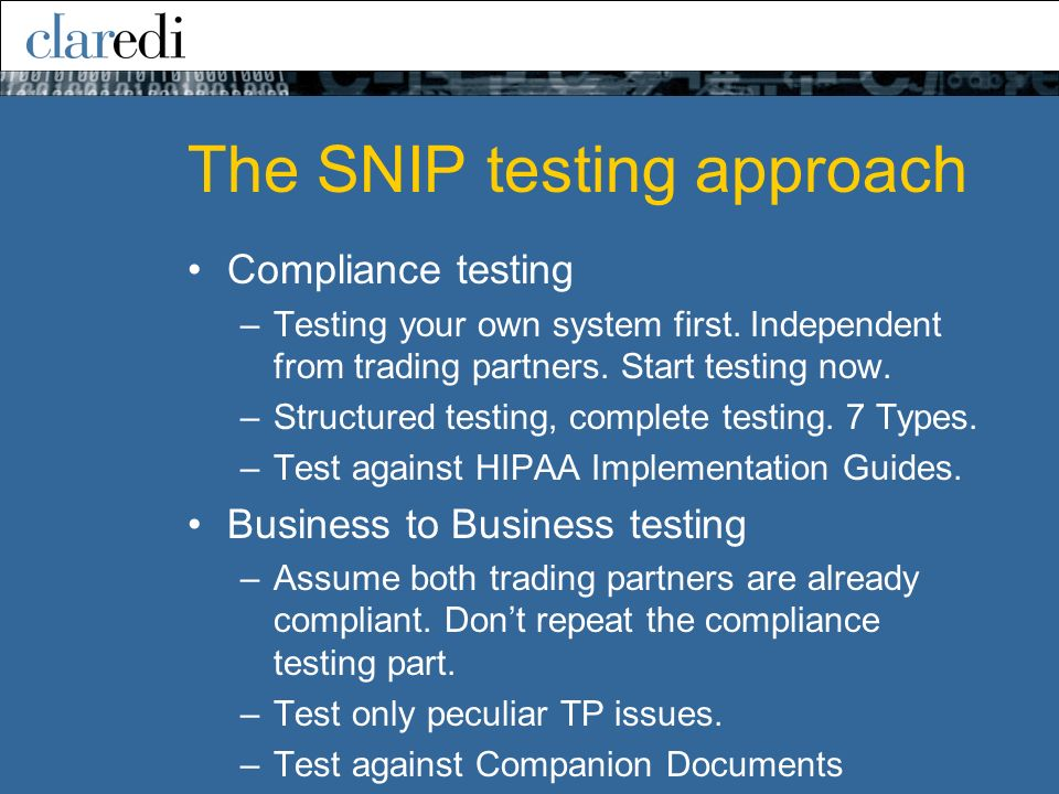 The SNIP testing approach Compliance testing –Testing your own system first. Independent from trading partners. Start testing now. –Structured testing