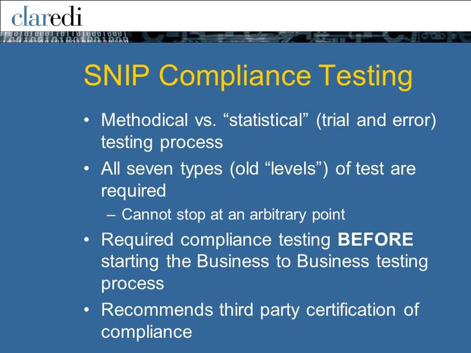 SNIP Compliance Testing Methodical vs. statistical (trial and error) testing process All seven types (old levels) of test are required –Cannot stop at