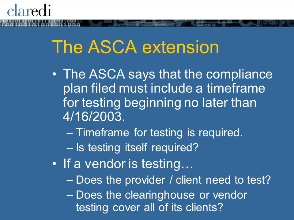 The ASCA extension The ASCA says that the compliance plan filed must include a timeframe for testing beginning no later than 4/16/2003. –Timeframe for