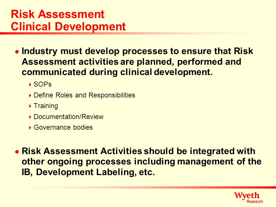 Risk Assessment Clinical Development Industry must develop processes to ensure that Risk Assessment activities are planned, performed and communicated