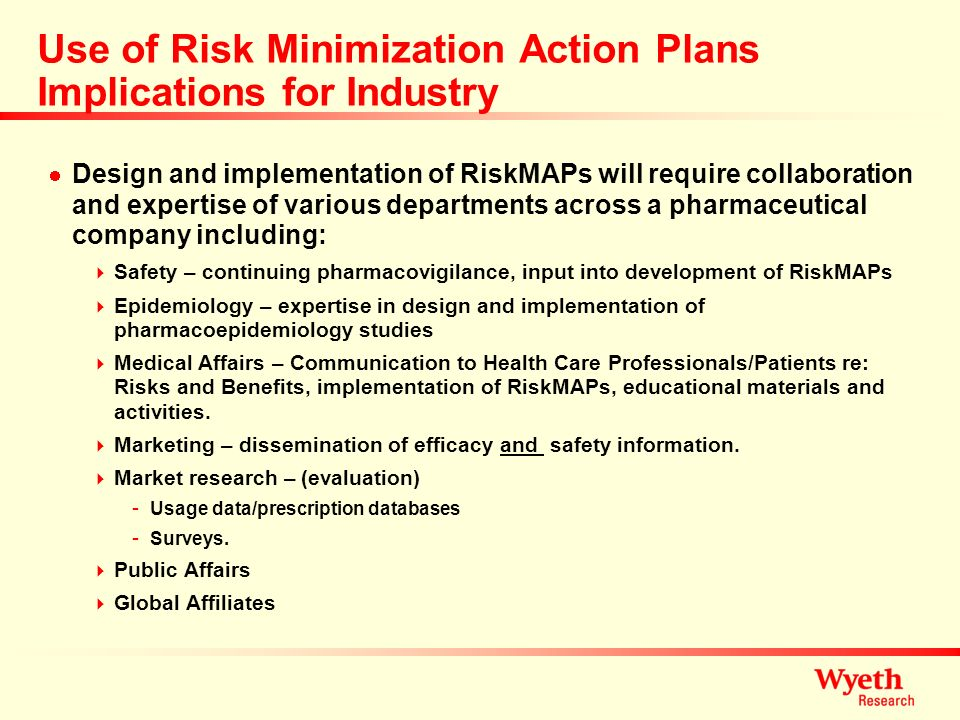 Use of Risk Minimization Action Plans Implications for Industry Design and implementation of RiskMAPs will require collaboration and expertise of vari