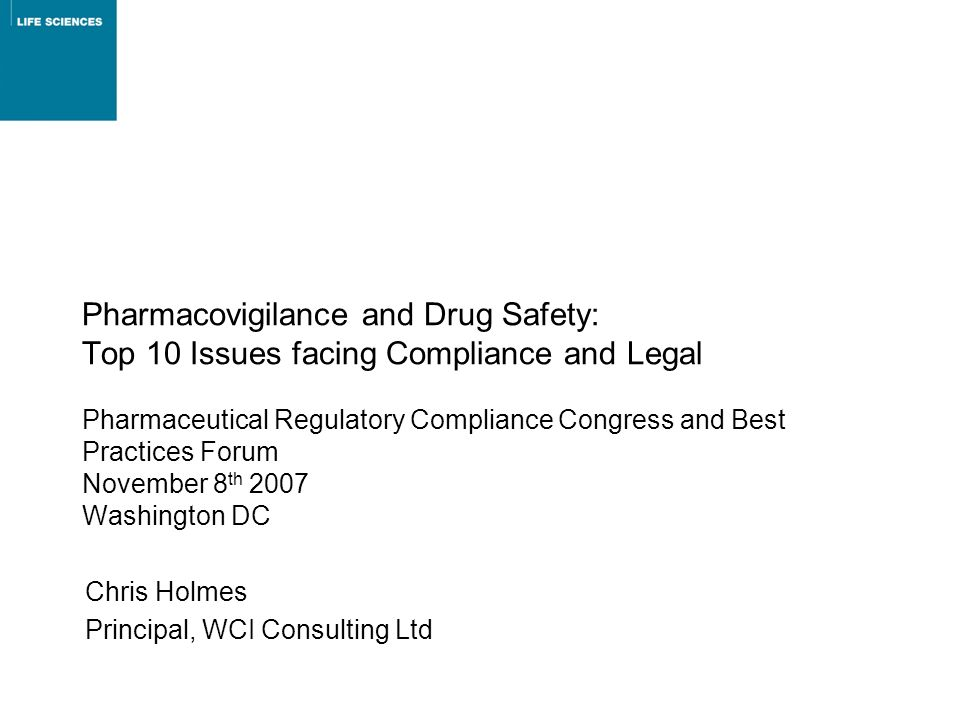 Pharmacovigilance and Drug Safety: Top 10 Issues facing Compliance and Legal Pharmaceutical Regulatory Compliance Congress and Best Practices Forum No