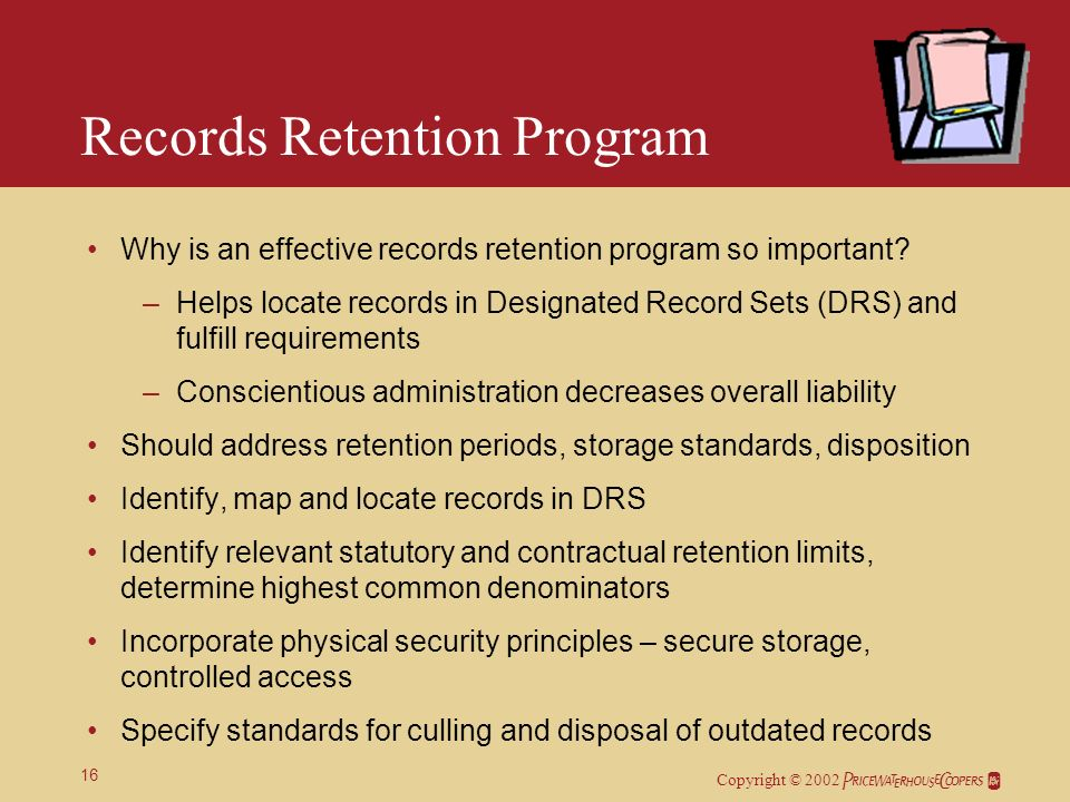 Copyright © 2002 16 Records Retention Program Why is an effective records retention program so important.