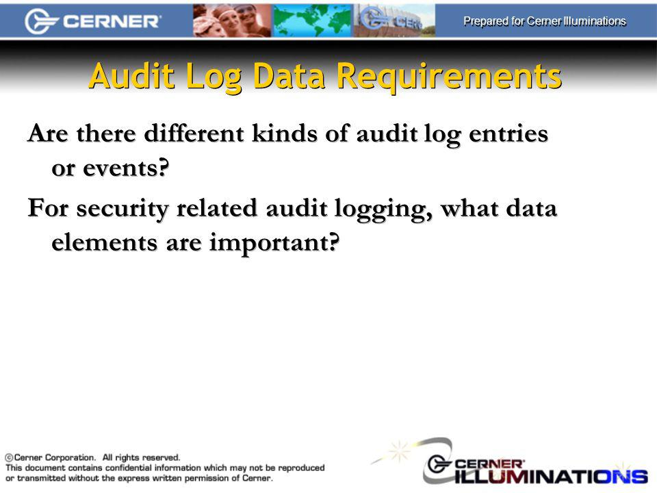 Prepared for Cerner Illuminations Audit Log Data Requirements Are there different kinds of audit log entries or events.