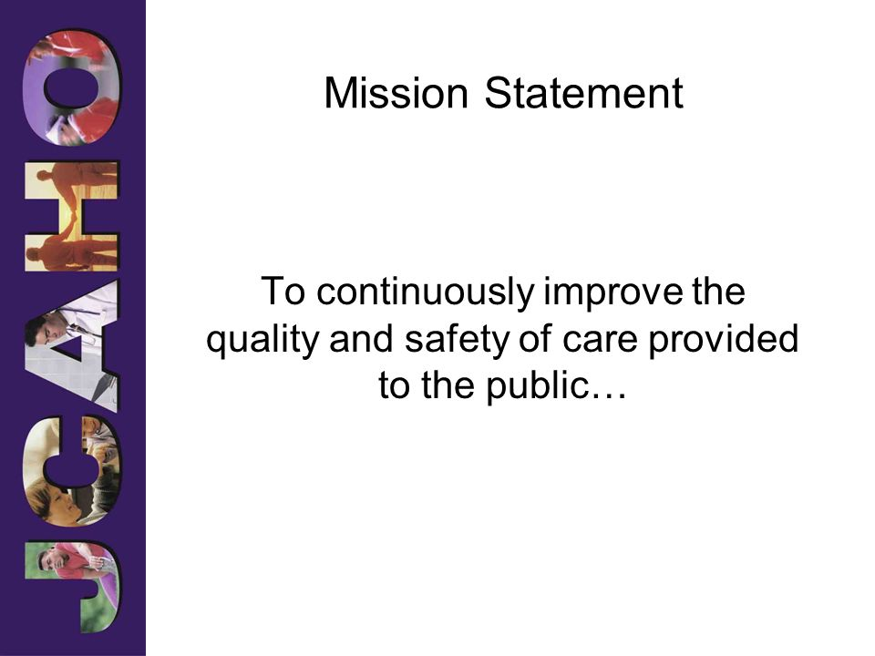 Mission Statement To continuously improve the quality and safety of care provided to the public…
