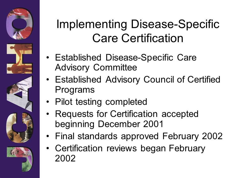Implementing Disease-Specific Care Certification Established Disease-Specific Care Advisory Committee Established Advisory Council of Certified Progra