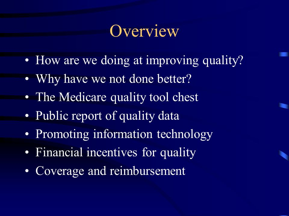 Overview How are we doing at improving quality. Why have we not done better.