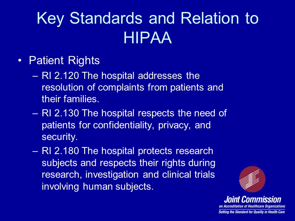 Patient Rights –RI 2.120 The hospital addresses the resolution of complaints from patients and their families. –RI 2.130 The hospital respects the nee