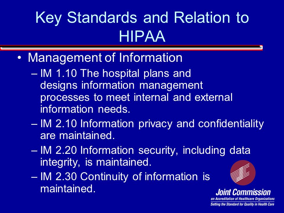 Management of Information –IM 1.10 The hospital plans and designs information management processes to meet internal and external information needs. –I
