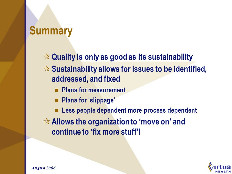 August 2006 Summary ¶ Quality is only as good as its sustainability ¶ Sustainability allows for issues to be identified, addressed, and fixed n Plans