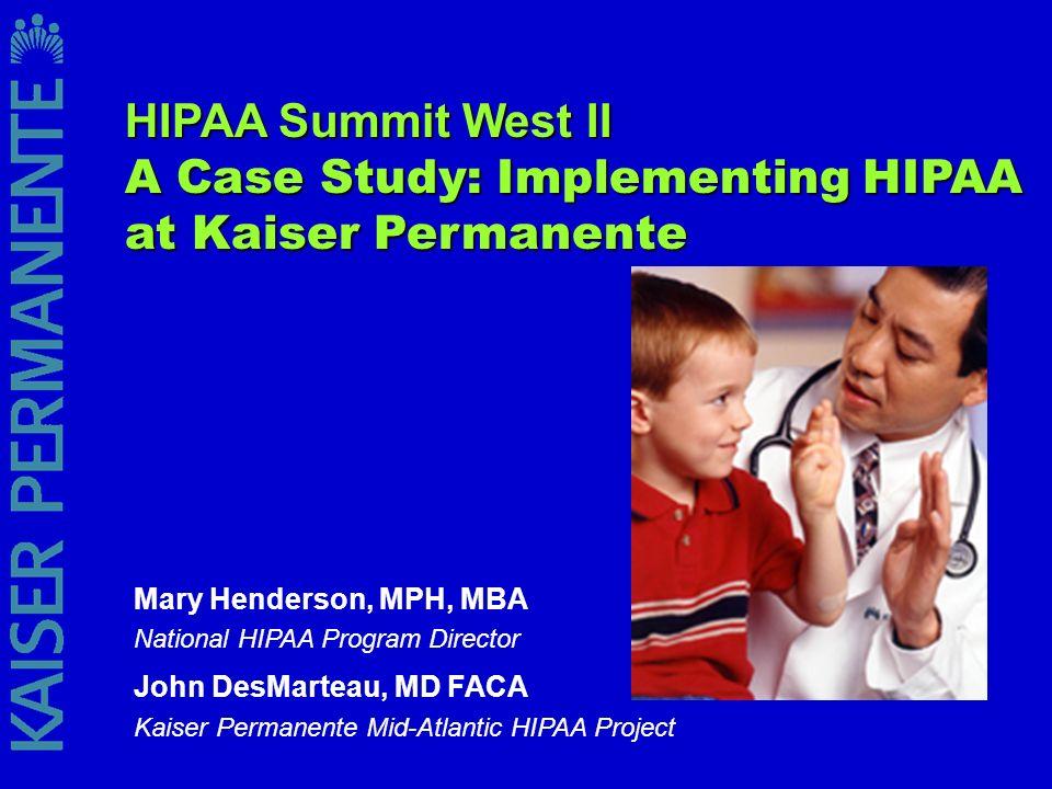 Mary Henderson, MPH, MBA National HIPAA Program Director John DesMarteau, MD FACA Kaiser Permanente Mid-Atlantic HIPAA Project HIPAA Summit West II A