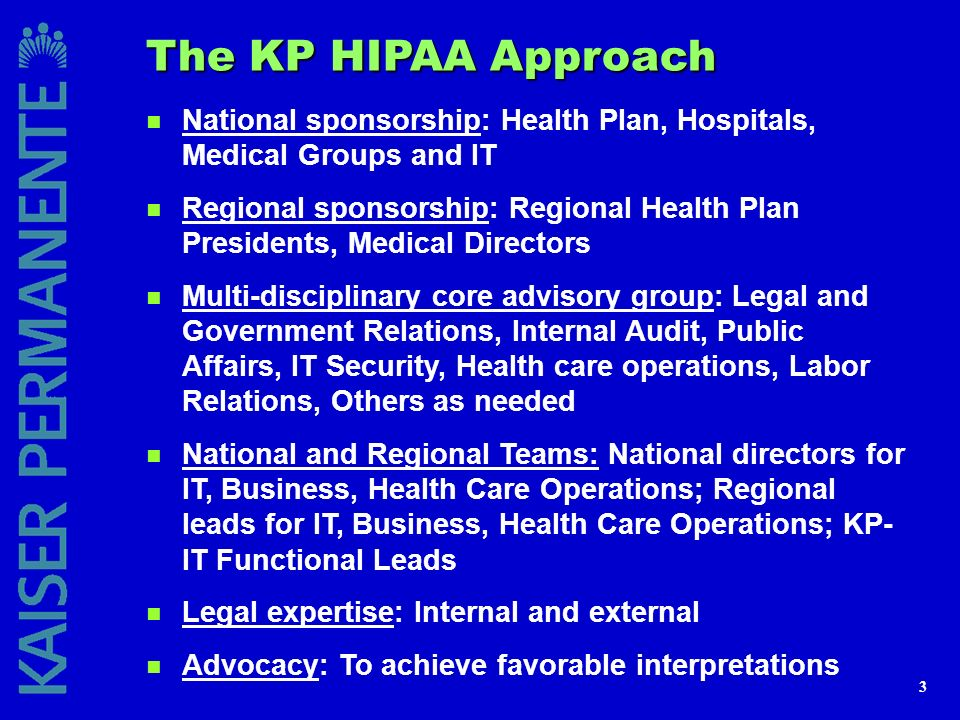 3 The KP HIPAA Approach n National sponsorship: Health Plan, Hospitals, Medical Groups and IT n Regional sponsorship: Regional Health Plan Presidents,