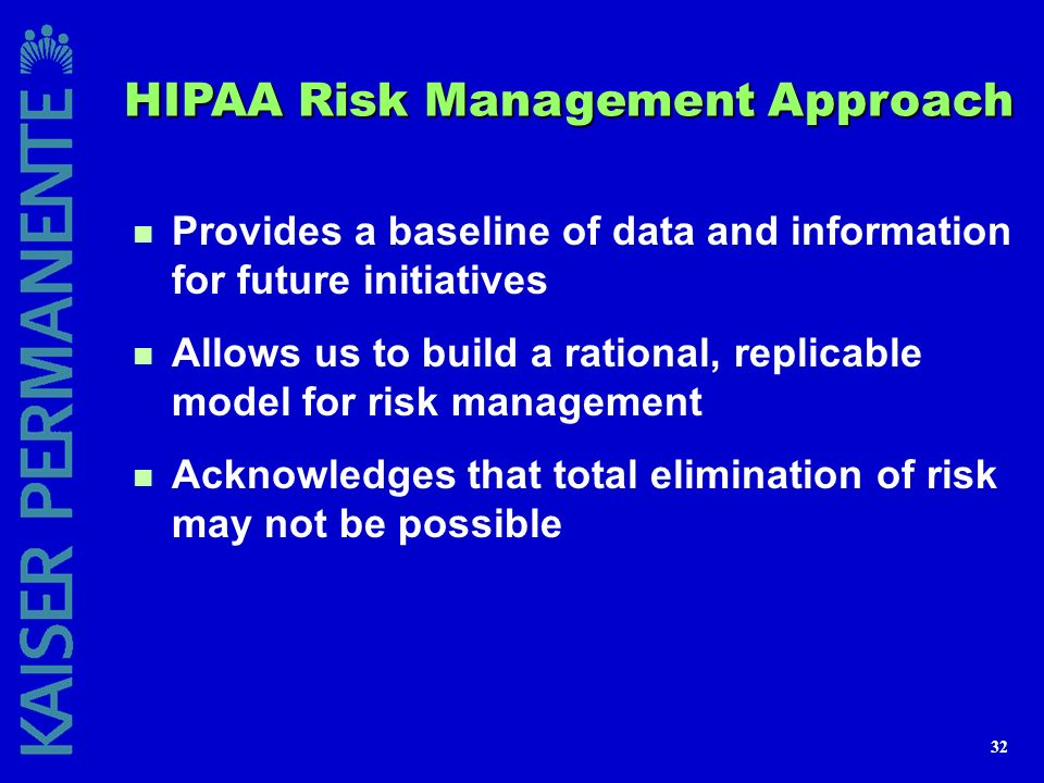 32 HIPAA Risk Management Approach n Provides a baseline of data and information for future initiatives n Allows us to build a rational, replicable mod