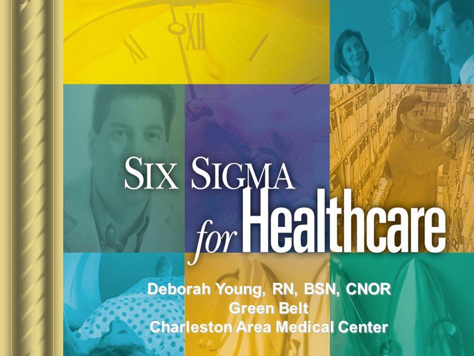 Deborah Young, RN, BSN, CNOR Green Belt Charleston Area Medical Center