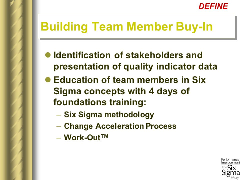 Identification of stakeholders and presentation of quality indicator data Education of team members in Six Sigma concepts with 4 days of foundations t