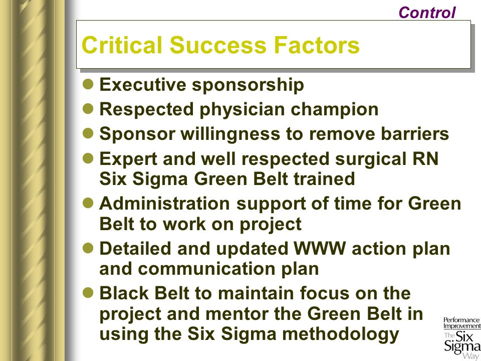 Executive sponsorship Respected physician champion Sponsor willingness to remove barriers Expert and well respected surgical RN Six Sigma Green Belt t