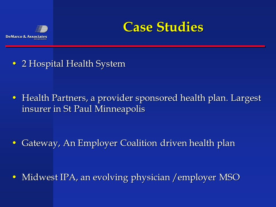 Case Studies 2 Hospital Health System2 Hospital Health System Health Partners, a provider sponsored health plan. Largest insurer in St Paul Minneapoli