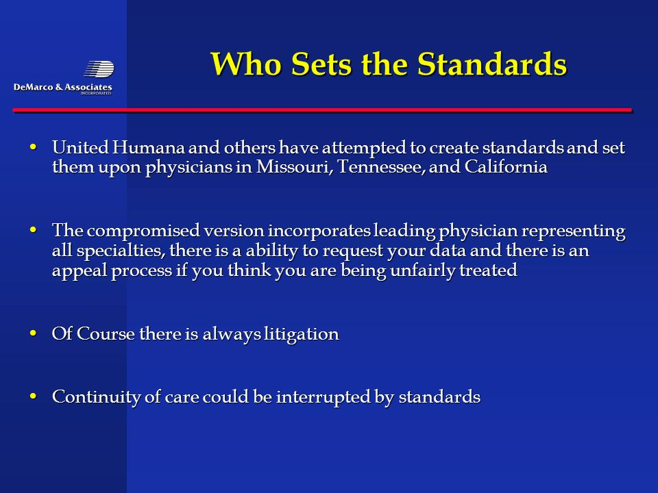 Who Sets the Standards United Humana and others have attempted to create standards and set them upon physicians in Missouri, Tennessee, and California