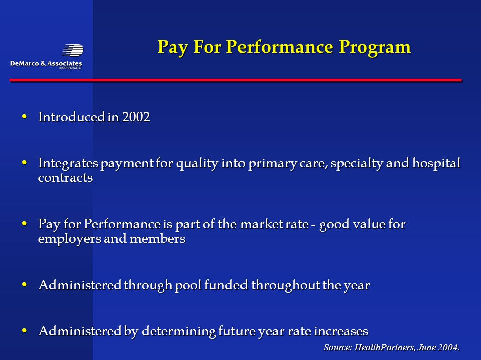 Pay For Performance Program Introduced in 2002Introduced in 2002 Integrates payment for quality into primary care, specialty and hospital contractsInt
