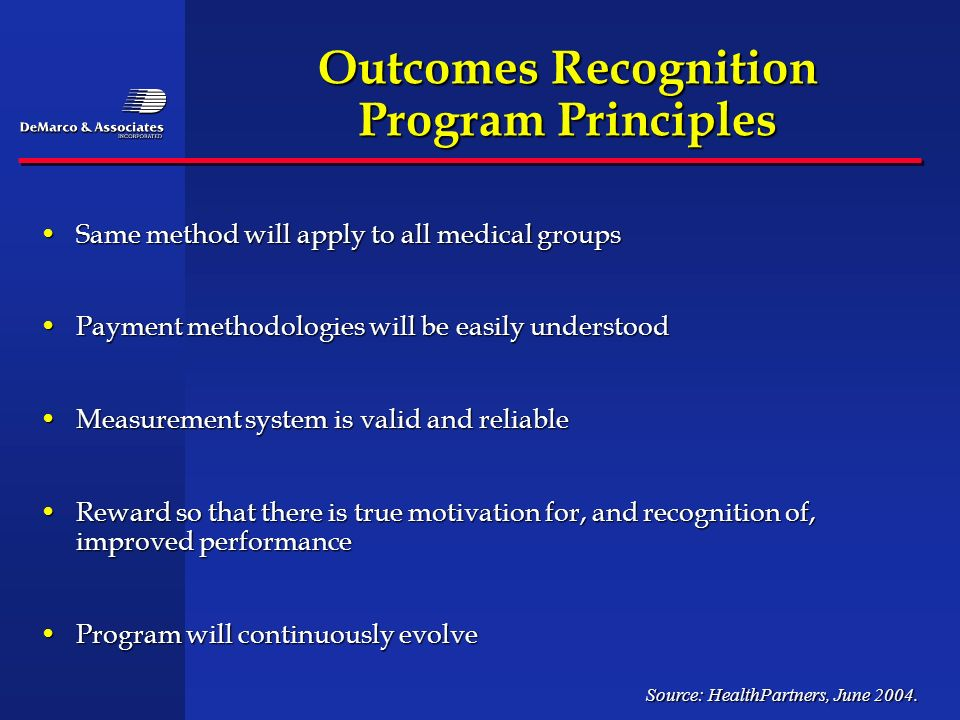 Outcomes Recognition Program Principles Same method will apply to all medical groupsSame method will apply to all medical groups Payment methodologies