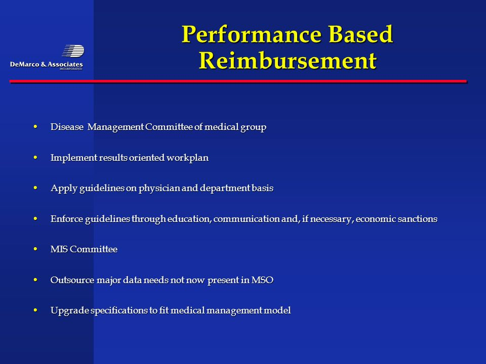 Performance Based Reimbursement Disease Management Committee of medical groupDisease Management Committee of medical group Implement results oriented