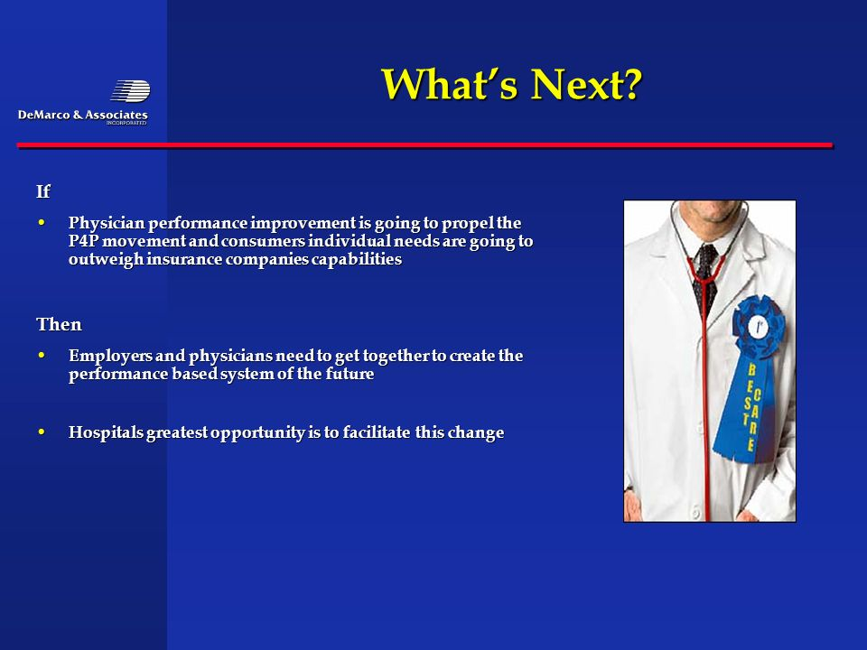 Whats Next? If Physician performance improvement is going to propel the P4P movement and consumers individual needs are going to outweigh insurance co