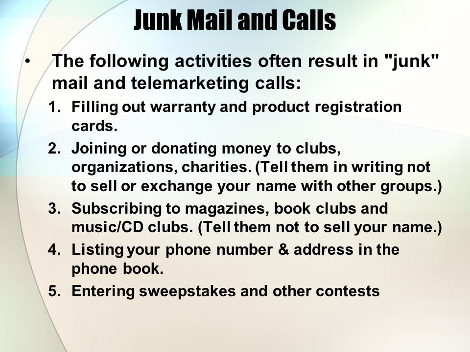Junk Mail and Calls The following activities often result in