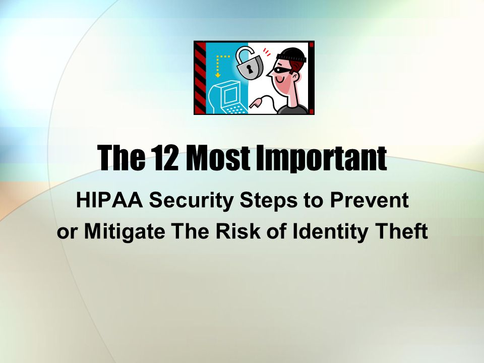The 12 Most Important HIPAA Security Steps to Prevent or Mitigate The Risk of Identity Theft