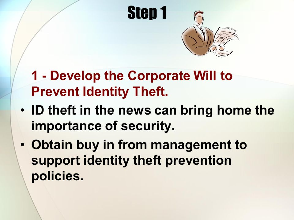 Step 1 1 - Develop the Corporate Will to Prevent Identity Theft. ID theft in the news can bring home the importance of security. Obtain buy in from ma