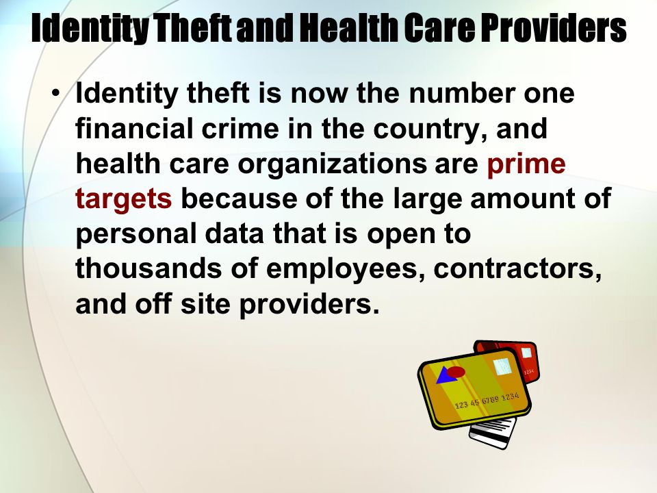Identity Theft and Health Care Providers Identity theft is now the number one financial crime in the country, and health care organizations are prime
