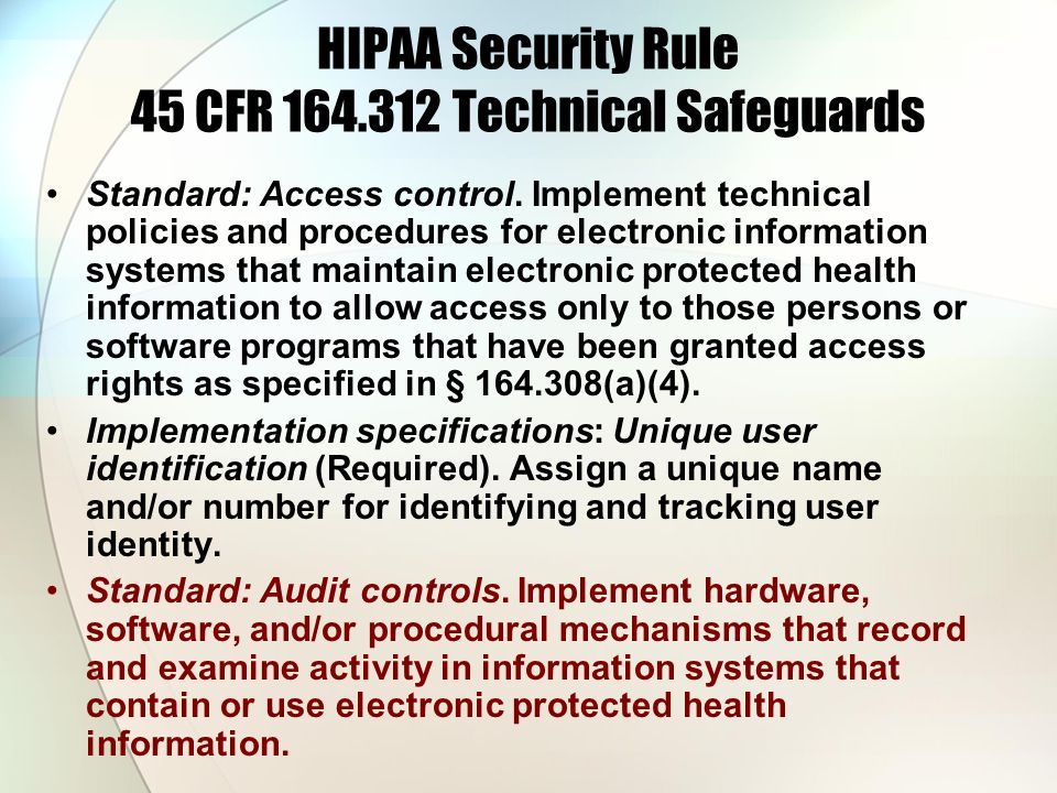 HIPAA Security Rule 45 CFR 164.312 Technical Safeguards Standard: Access control. Implement technical policies and procedures for electronic informati