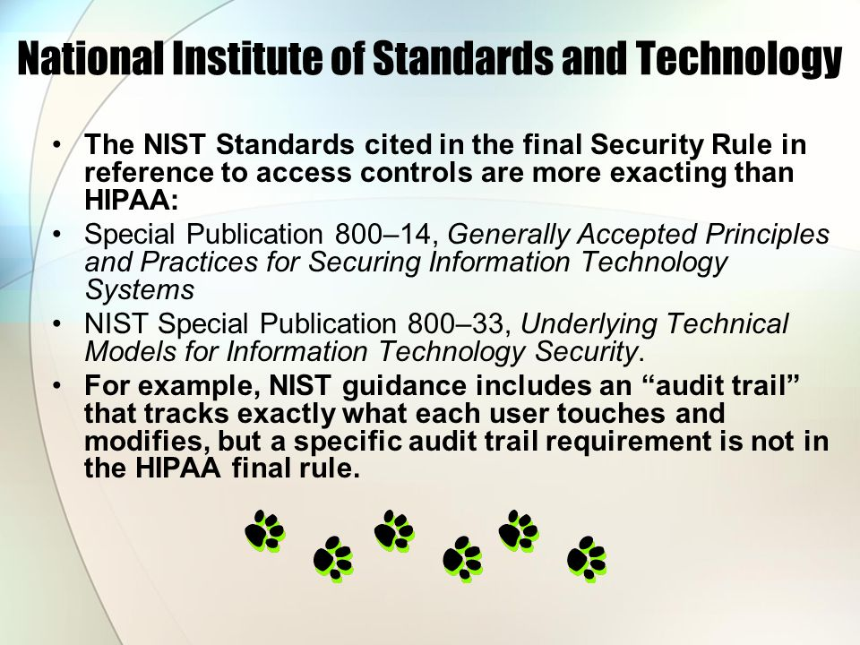 National Institute of Standards and Technology The NIST Standards cited in the final Security Rule in reference to access controls are more exacting t