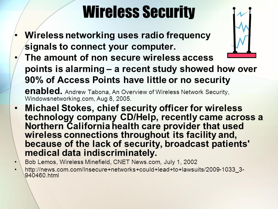 Wireless Security Wireless networking uses radio frequency signals to connect your computer. The amount of non secure wireless access points is alarmi