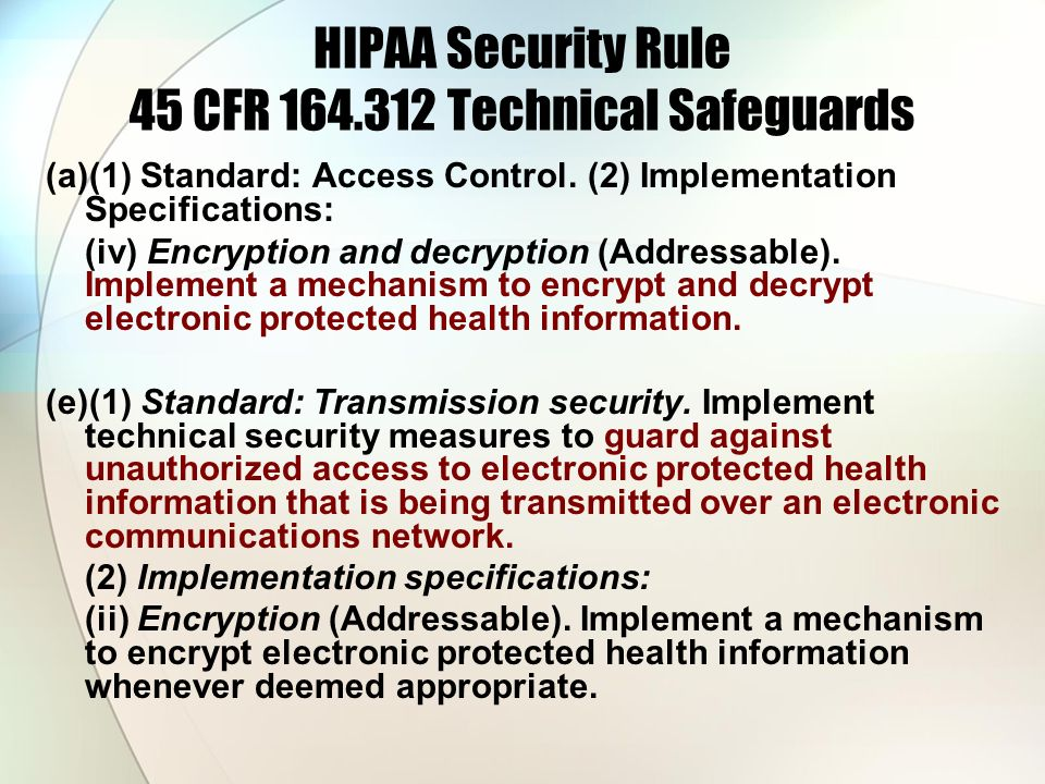HIPAA Security Rule 45 CFR 164.312 Technical Safeguards (a)(1) Standard: Access Control. (2) Implementation Specifications: (iv) Encryption and decryp