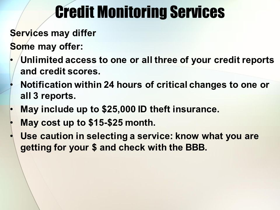 Credit Monitoring Services Services may differ Some may offer: Unlimited access to one or all three of your credit reports and credit scores. Notifica