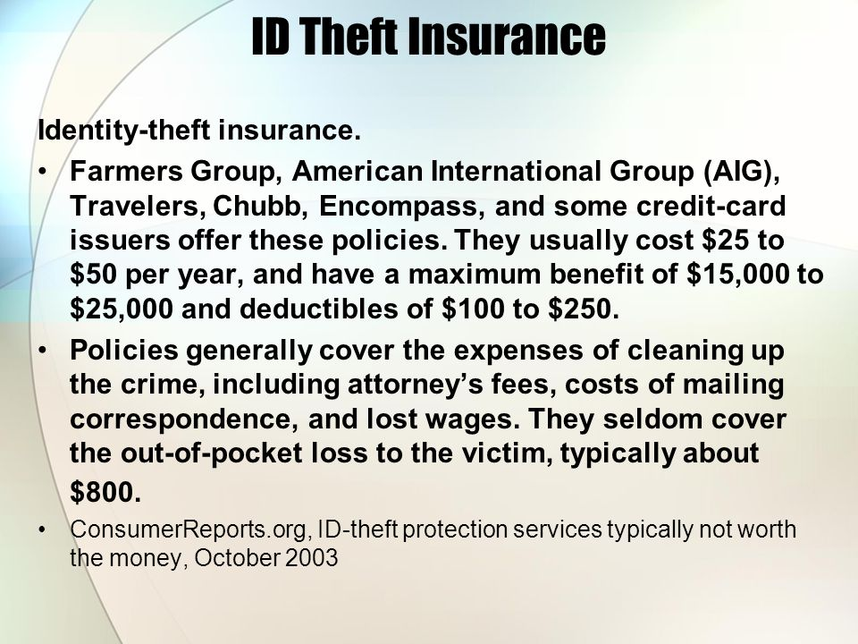 ID Theft Insurance Identity-theft insurance. Farmers Group, American International Group (AIG), Travelers, Chubb, Encompass, and some credit-card issu