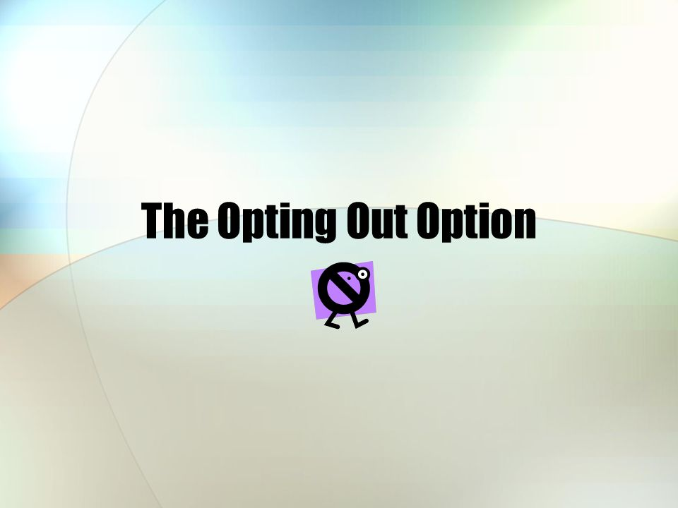 The Opting Out Option