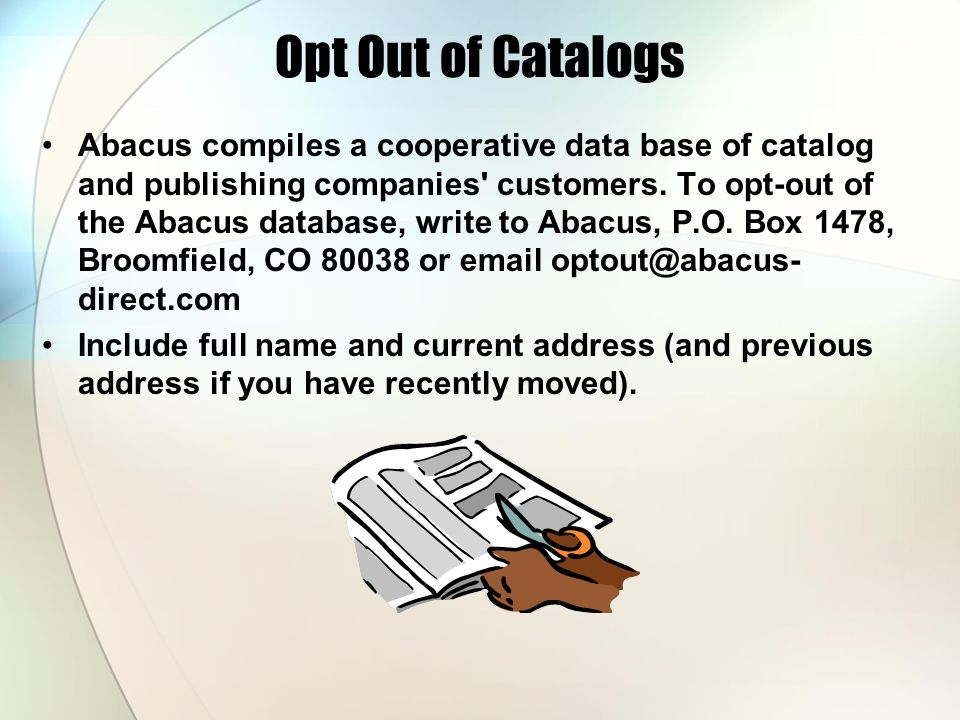 Opt Out of Catalogs Abacus compiles a cooperative data base of catalog and publishing companies' customers. To opt-out of the Abacus database, write t