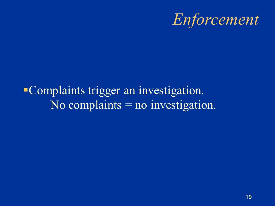 19 Enforcement Complaints trigger an investigation. No complaints = no investigation.