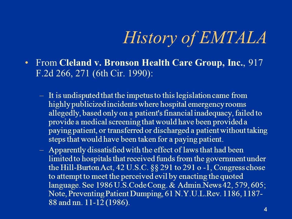 4 History of EMTALA From Cleland v. Bronson Health Care Group, Inc., 917 F.2d 266, 271 (6th Cir.