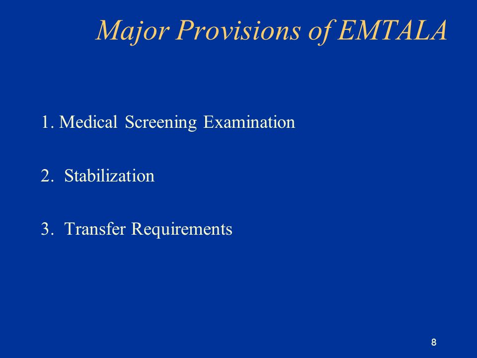 8 Major Provisions of EMTALA 1. Medical Screening Examination 2.