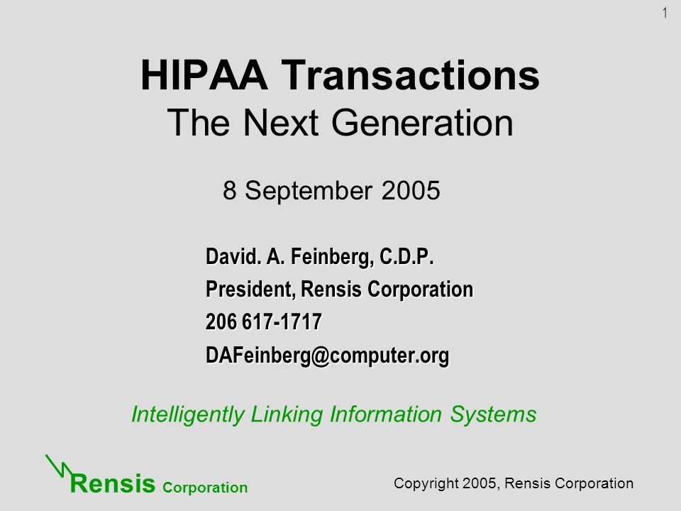 Intelligently Linking Information Systems Copyright 2005, Rensis Corporation Rensis Corporation HIPAA Transactions The Next Generation David.