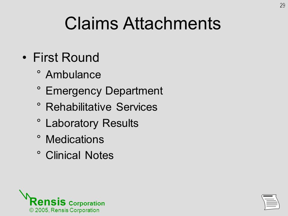 Rensis Corporation © 2005, Rensis Corporation Claims Attachments First Round °Ambulance °Emergency Department °Rehabilitative Services °Laboratory Results °Medications °Clinical Notes 29