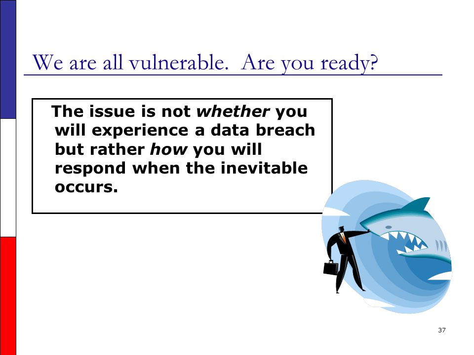 37 We are all vulnerable. Are you ready.