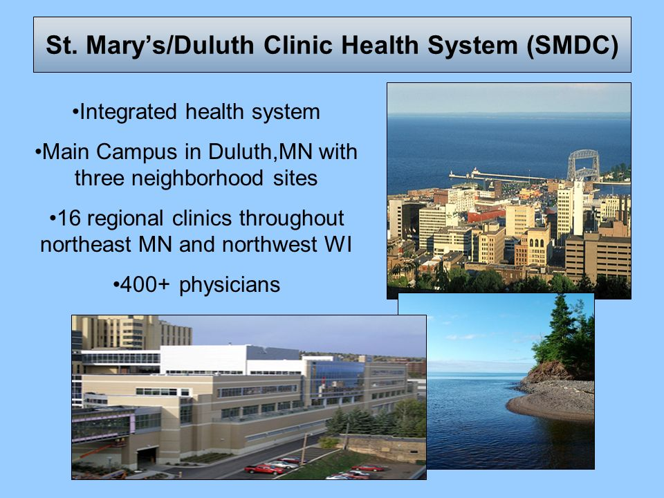 Integrated health system Main Campus in Duluth,MN with three neighborhood sites 16 regional clinics throughout northeast MN and northwest WI 400+ phys