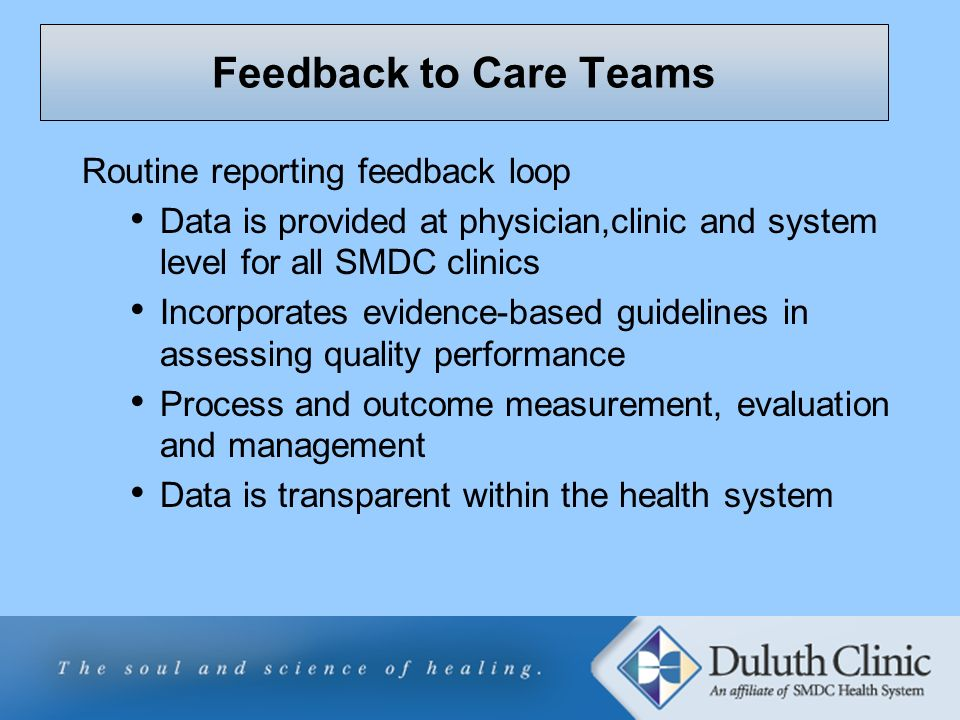 Feedback to Care Teams Routine reporting feedback loop Data is provided at physician,clinic and system level for all SMDC clinics Incorporates evidenc